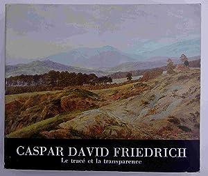 Caspar David Friedrich. Le tracé et la: COLLECTIF