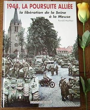 1944, la poursuite alliée, la libération de la Seine à la Meuse, 25 Août...