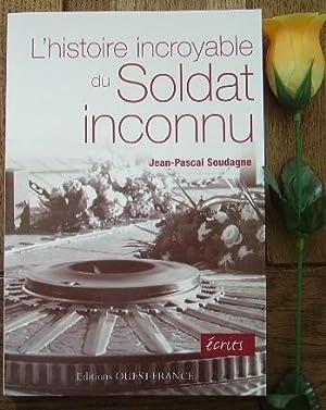 L'histoire incroyable du soldat inconnu: SOUDAGNE Jean-Pascal