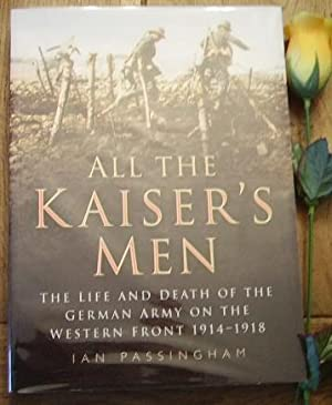 All the Kaiser's Men. The life and: PASSINGHAM Ian