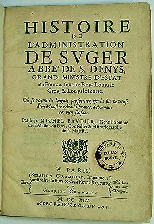 Histoire de l'administration de Suger abbé de S. Denys, grand ministre d'estat en ...