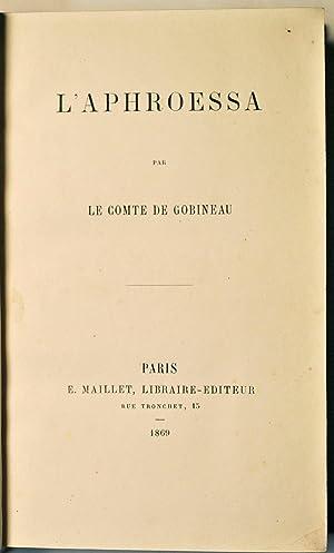 L'Aphroessa.: GOBINEAU (Joseph Arthur, comte de);