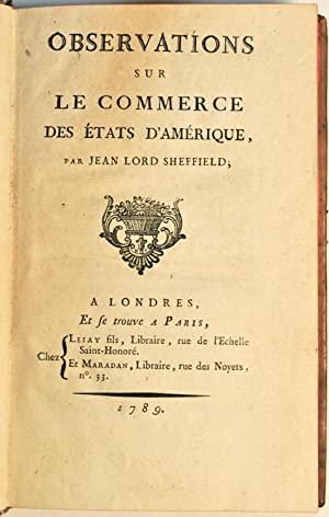 Observations sur le commerce des Etats d'Amérique, par Jean Lord Sheffield.: SHEFFIELD ...