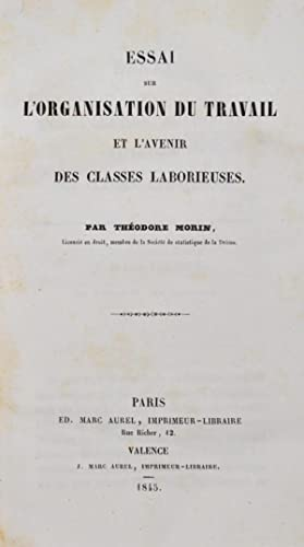 Essai sur l'Organisation du Travail et l'Avenir des Classes Laborieuses.: MORIN (Th�odore...