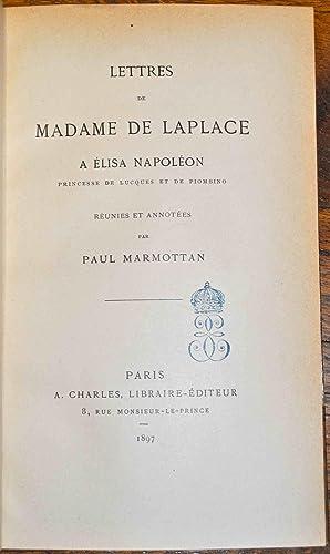 Lettres de Madame de Laplace à Elisa Napoléon, princesse de Lucques et de Piombino, r...