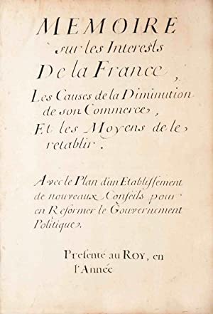 Mémoire sur les Interests de la France, les Causes de la Diminution de son Commerce, et les ...