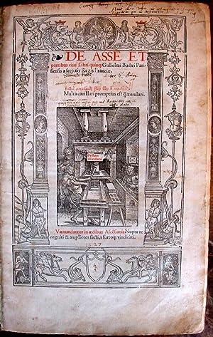 De Asse et partibus eius libri quinque, Gulielmi Budaei Parisiensis a secretis Regis Franciae. ...