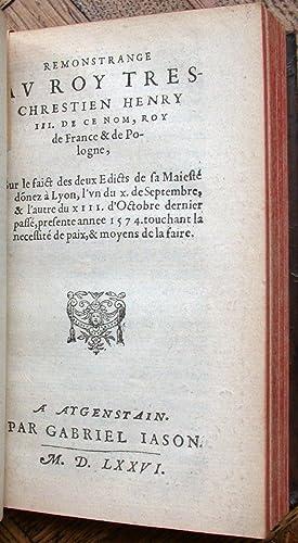 Remonstrance d'un Roy tres-chrestien Henry III. de ce nom, Roy de France & de Pologne sur ...