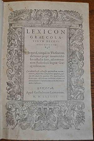 Lexicon Graecolatinum recens constructum. In quod, tanquã in Thesaurum, dictiones prop&...
