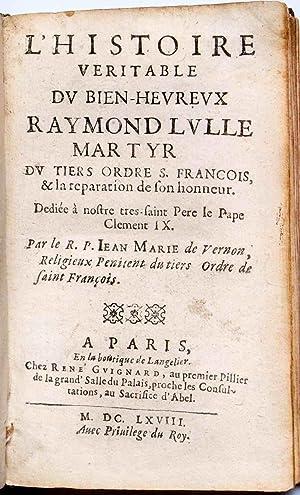 L'Histoire véritable du bienheureux Raymond Lulle, martyr, du tiers-ordre S. Fran&...