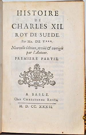 Histoire de Charles XII. Roy de Suède. Par Mr. de V. Nouvelle édition revue, & ...