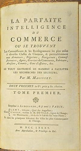 La Parfaite intelligence du commerce, où se trouvent les Connaissances et les Renseignemens ...