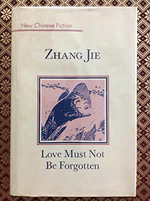 Love Must Not Be Forgotten (New Chinese Fiction)