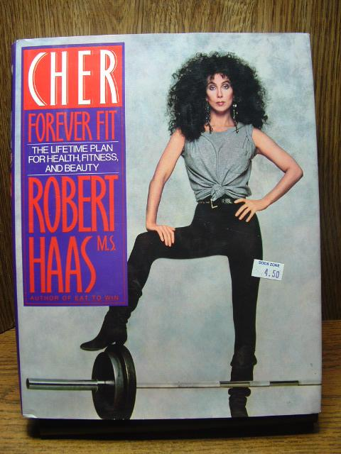 CHER FOREVER FIT: The Lifetime Plan for Health, Fitness, and Beauty: Haas, Robert