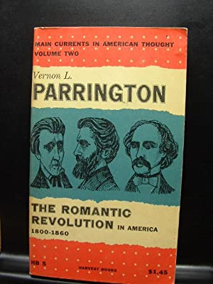 THE ROMANTIC REVOLUTION IN AMERICA, 1800-1860 (Main: Parrington, Vernon L.