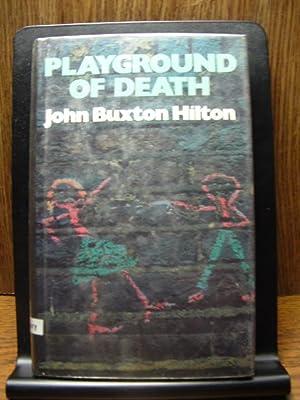 PLAYGROUND OF DEATH: Hilton, John Buxton