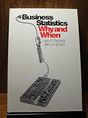 BUSINESS STATISTICS WHY AND WHEN: Richards, Larry E.