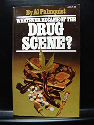 WHATEVER BECAME OF THE DRUG SCENE?