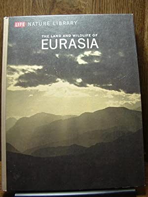 THE LAND AND WILDLIFE OF EURASIA: LIFE NATURE LIBRARY