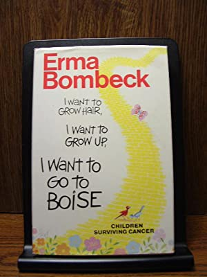 I WANT TO GROW HAIR, I WANT: Bombeck, Erma
