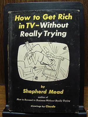 HOW TO GET RICH IN TV -: Mead, Shepherd