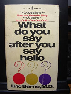 WHAT DO YOU SAY AFTER YOU SAY HELLO?: Berne, Eric
