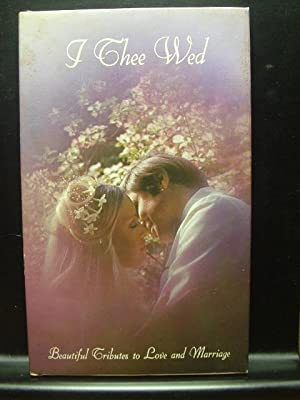 I THEE WED: Beautiful Tributes to Love: Heller, Mary Jo