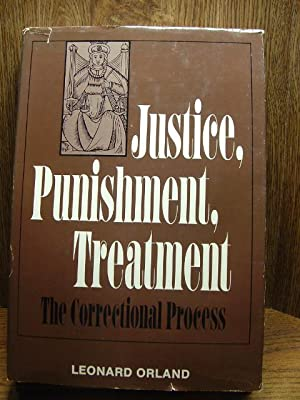 JUSTICE, PUNISHMENT, TREATMENT: The Correctional Process