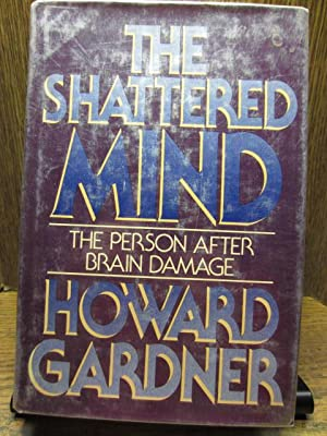 THE SHATTERED MIND: The Person After Brain Damage