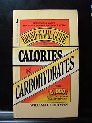 BRAND-NAME GUIDE TO CALORIES AND CARBOHYDRATES: Kaufman, William I.