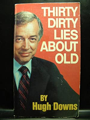 THIRTY DIRTY LIES ABOUT OLD