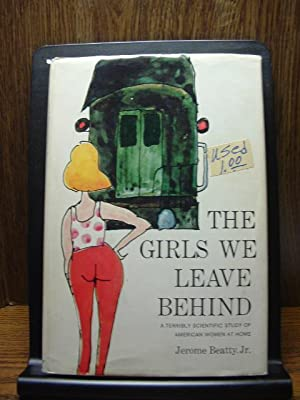 THE GIRLS WE LEAVE BEHIND: A terribly scientific study of American women at Home