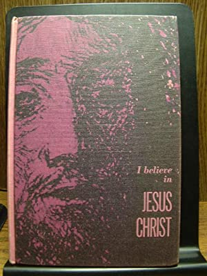 I BELIEVE IN JESUS CHRIST: Klos, Frank W.