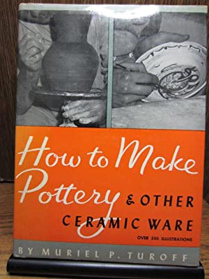 HOW TO MAKE POTTERY AND OTHER CERAMIC: Turoff, Muriel P.