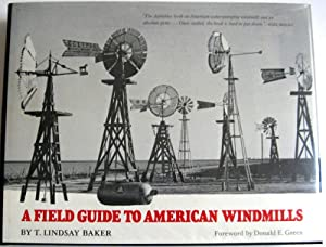 A Field Guide to American Windmills: Baker, T. Lindsay