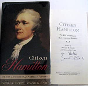 Citizen Hamilton: The Wit and Wisdom of an American Founder: Hickey, Donald R. & Clark, Connie D.