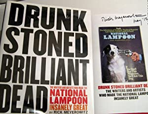 Drunk Stoned Brilliant Dead: The Writers and Artists Who Made the National Lampoon Insanely Great: ...