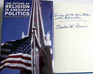 The Future of Religion in American Politics: Dunn, Charles W. [Editor]