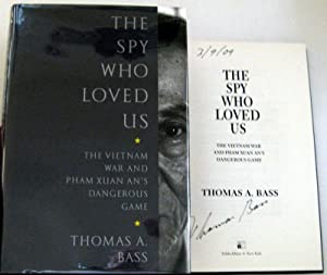 The Spy Who Loved Us: The Vietnam War and Pham Xuan An's Dangerous Game: Bass, Thomas A.