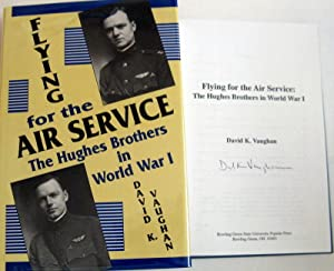 Flying for the Air Service: The Hughes Brothers in World War I: Vaughan, David K.