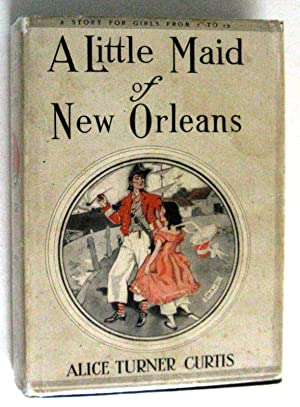 A Little Maid of New Orleans: Alice Truner Curtis