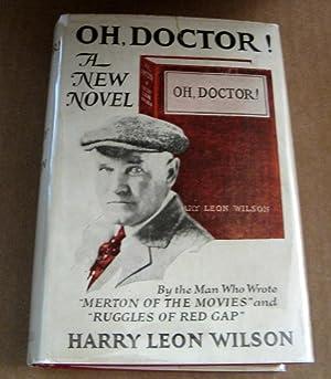 Oh Doctor! A Novel: Harry Leon Wilson; Illustrator-Henry Raleigh