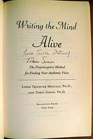 Writing the Mind Alive: The Proprioceptive Method for Finding Your Authentic Voice: Linda Trichter ...
