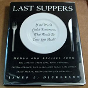 Last Suppers: If the World Ended Tomorrow, What Would Be Your Last Meal?: James L. Dickerson