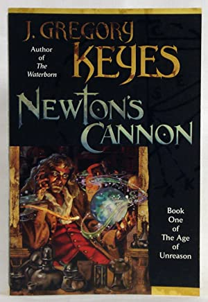 Newton's Cannon (The Age of Unreason, Book 1): Keyes, J. Gregory