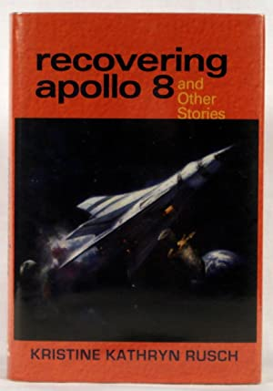 Recovering Apollo 8: And Other Stories: Rusch, Kristine Kathryn