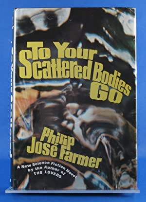 To Your Scattered Bodies Go - Signed First Edition: Farmer, Philip Jose