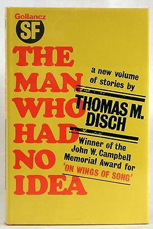 The Man Who Had No Idea: Disch, Thomas M.