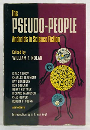 The Pseudo-People: Androids in Science Fiction. (Signed) by Nolan, William F. (editor) by Nolan, ...