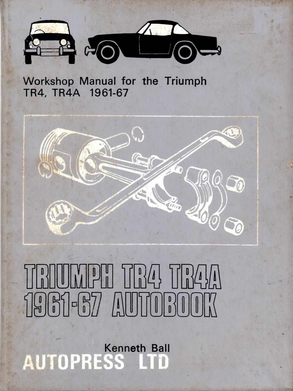 Triumph TR4 TR4A 1961-67 Autobook : Workshop Manual for the Triumph TR4, TR4A 1961-67: Ball, ...